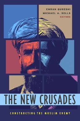 Book The New Crusades: Constructing the Muslim Enemy by Emran Qureshi