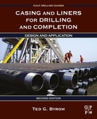 Casing and Liners for Drilling and Completion: Design and Application by Ted G. Byrom