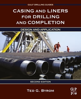 Book Casing and Liners for Drilling and Completion: Design and Application by Ted G. Byrom