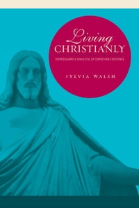 Living Christianly: Kierkegaard's Dialectic of Christian Existence