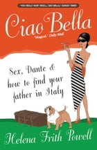 Ciao Bella: In Search of New Relatives and Dante in Italy by Helena Frith Powell
