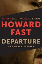 Departure: And Other Stories: And Other Stories by Howard Fast
