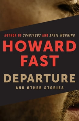 Book Departure: And Other Stories: And Other Stories by Howard Fast