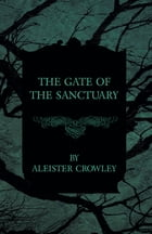 The Gate of the Sanctuary by Aleister Crowley