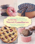 Sweet Goodness: Unbelievably Delicious Gluten-Free Baking Recipes by Patricia Green
