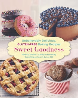 Book Sweet Goodness: Unbelievably Delicious Gluten-Free Baking Recipes by Patricia Green
