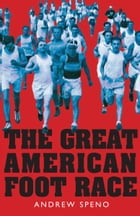 The Great American Foot Race: Ballyhoo for the Bunion Derby! by Andrew Speno