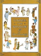 Under the Window : A Colorful Children's Picture Book by Kate Greenaway