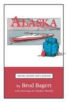 Alaska: Twenty Poems and a Journal