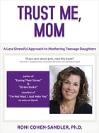 Trust Me, Mom: A Less Stressful Approach to Mothering Teenage Daughters by Roni Cohen-Sandler