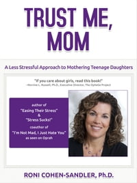 Trust Me, Mom: A Less Stressful Approach to Mothering Teenage Daughters