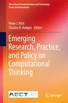 Emerging Research, Practice, and Policy on Computational Thinking by Peter J. Rich