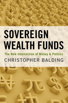 Book Sovereign Wealth Funds: The New Intersection of Money and Politics by Christopher Balding