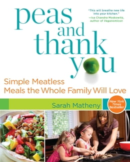 Book Peas and Thank You: Simple Meatless Meals the Whole Family Will Love by Sarah Matheny