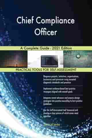 Chief Compliance Officer A Complete Guide - 2021 Edition by Gerardus Blokdyk