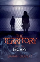 The Territory, Escape: Book Two by Sarah Govett