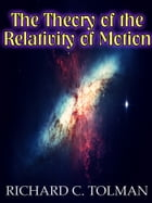 The Theory of the Relativity of Motion (Illustrated) by Richard C. Tolban