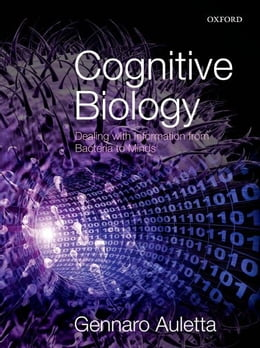 Book Cognitive Biology: Dealing with Information from Bacteria to Minds by Gennaro Auletta