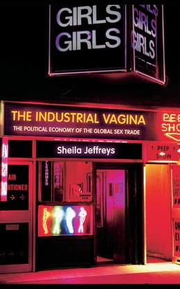 Book The Industrial Vagina: The Political Economy of the Global Sex Trade by Jeffreys, Sheila