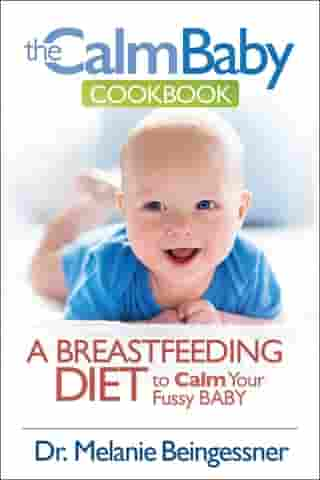 The Calm Baby Cookbook: A Breastfeeding Diet to Calm Your Fussy Baby