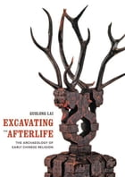 Excavating the Afterlife: The Archaeology of Early Chinese Religion