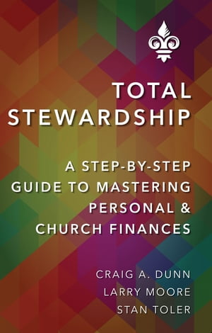 Total Stewardship: A Step-By-Step Guide to Mastering Personal and Church Finances by Craig A. Dunn