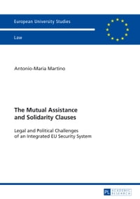 The Mutual Assistance and Solidarity Clauses: Legal and Political Challenges of an Integrated EU…