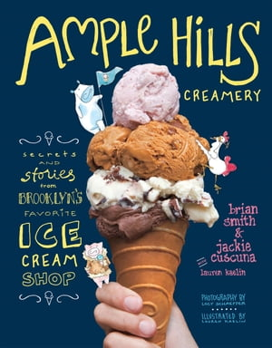 Ample Hills Creamery Secrets and Stories from Brooklyn s Favorite Ice Cream Shop