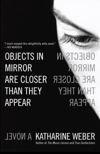 Objects in Mirror Are Closer Than They Appear: A Novel