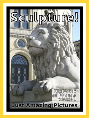 Just Sculpture Photos! Big Book of Photographs & Pictures of Art Sculptures and Statues,  Vol. 1