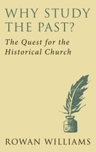 Why Study the Past?: The Quest for the Historical Church by Rowan Williams
