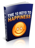 The 10 Keys To Happiness by Anonymous