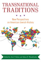 Transnational Traditions: New Perspectives on American Jewish History by Ava F. Kahn
