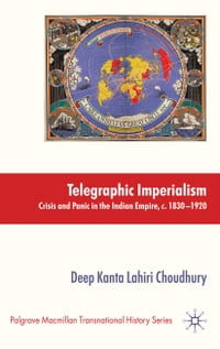 Telegraphic Imperialism: Crisis and Panic in the Indian Empire, c.1830-1920