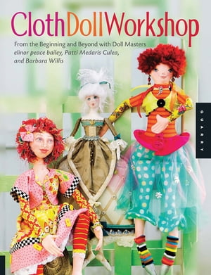 Cloth Doll Workshop: From the Beginning and Beyond with Doll Masters by elinor peace bailey