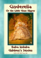 CINDERELLA or the Little Glass Slipper - A Fairy Tale: Baba Indaba Children's Stories - Issue 246 by Anon E. Mouse