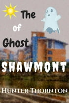 The Ghost of Shawmont: Adventure and Learning, #1 by Hunter Thornton