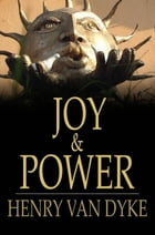 Joy & Power: Three Messages with One Meaning by Henry Van Dyke