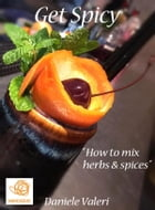 "Get Spicy ""How to mix herbs & spices"" by Daniele Valeri"