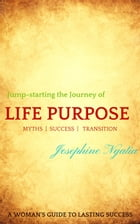 Jump-starting the Journey of Life Purpose: A woman's guide to lasting success by Josephine Ngatia