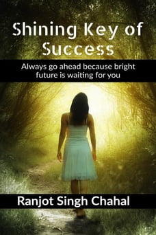 """Shining Key of Success: Always go ahead because bright future is waiting for you """"Ranjot Singh…"""