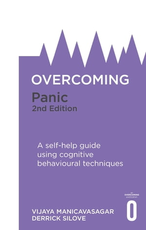 Overcoming Panic, 2nd Edition A self-help guide using cognitive behavioural techniques