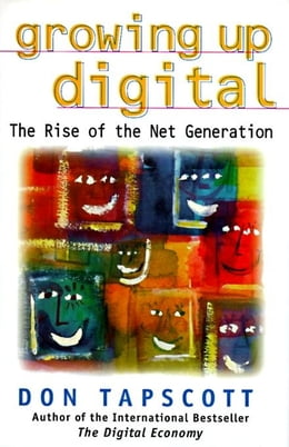 Book Growing Up Digital: The Rise of the Net Generation by Tapscott, Don