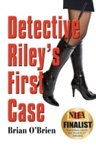Detective Riley's First Case by Brian O'Brien