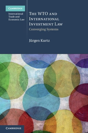 The WTO and International Investment Law Converging Systems