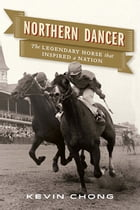 Northern Dancer: The Legendary Horse That Inspired a Nation by Kevin Chong