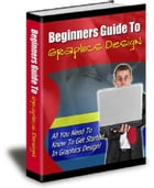 Beginners Guide To Graphics Design by Anonymous