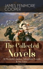 The Collected Novels of James Fenimore Cooper: 30 Western Classics, Adventure Novels & Sea Tales (Illustrated): The Last of the Mohicans, The Pathfind by James Fenimore Cooper