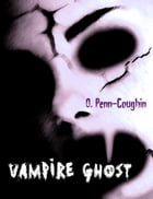 Vampire Ghost: The Short Life and Many Deaths of Harry by O. Penn-Coughin