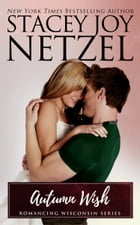 Autumn Wish (Romancing Wisconsin Series - 5) by Stacey Joy Netzel
